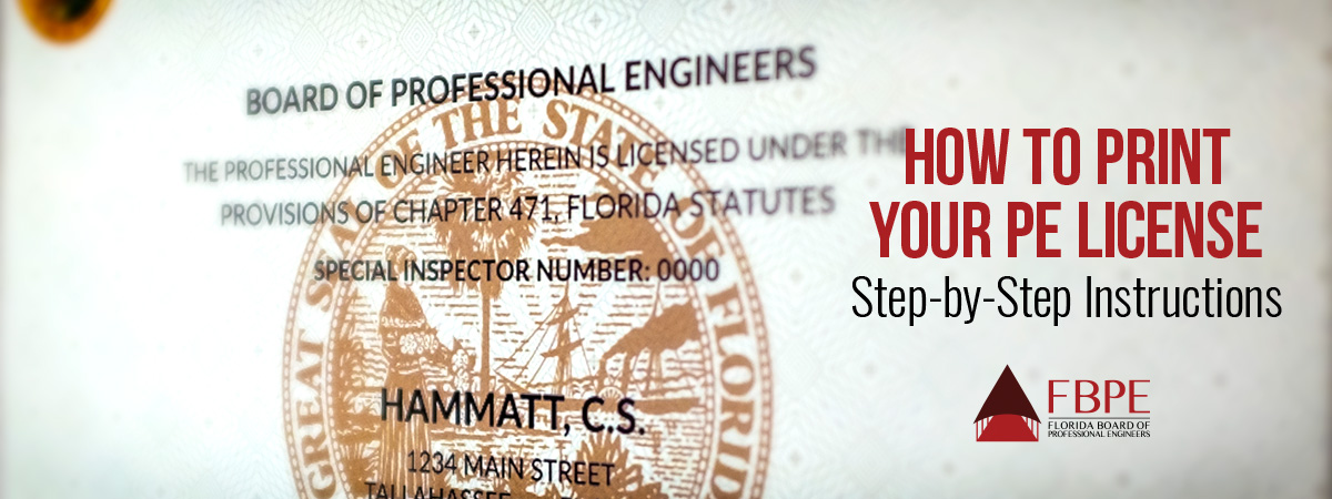 "The text reads ""How to Print Your PE License, Step-by-Step Instructions,"" and the FBPE logo. The background is a sample of the Florida Professional Engineer license."