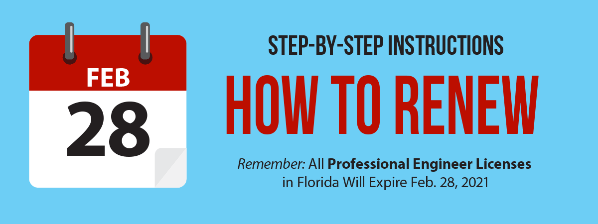 Step-by-Step Instructions for How to Renew Your Professional Engineer License. Deadline to renew is Feb. 28, 2021.